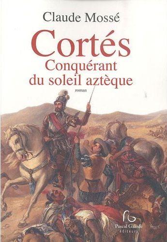 Acheter Livre historique Cortés Conquérant du soleil aztèque